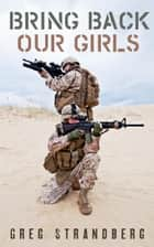 Bring Back Our Girls ebook by Greg Strandberg