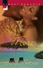 To Love You More ebook by Wayne Jordan