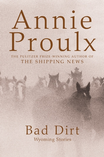 Bad Dirt: Wyoming Stories 2 eBook by Annie Proulx