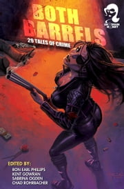 Shotgun Honey Presents: Both Barrels ebook by Ron Earl Phillips,Kent Gowran,Dan O'Shea