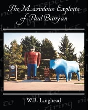 The Marvelous Exploits of Paul Bunyan ebook by Laughead, W.B.