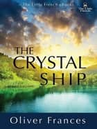 The Crystal Ship ebook by Oliver Frances