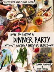 How to Throw a Dinner Party Without Having a Nervous Breakdown ebook by Zora O'Neill, Tamara Reynolds