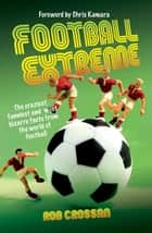 Football Extreme - The craziesy, funniest and most bizarre facts from the world of football ebook by