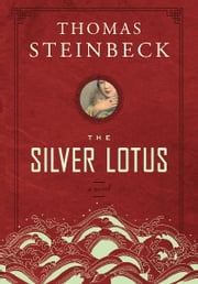 The Silver Lotus - A Novel ebook by Thomas Steinbeck
