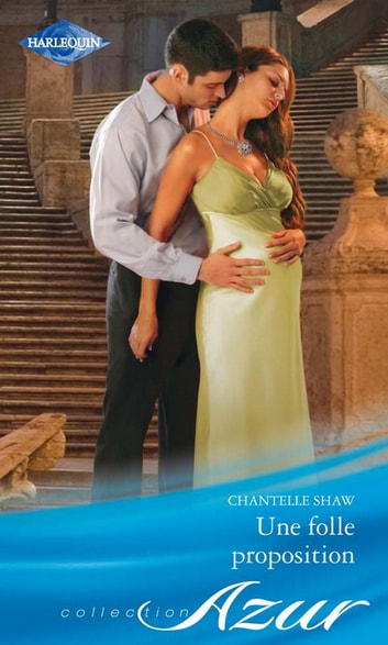 Une folle proposition ebook by Chantelle Shaw