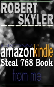 How amazon kindle Steal 768 Book From Me ebook by Robert Skyler