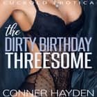 Dirty Birthday Threesome, The - Cuckold Erotica audiobook by Conner Hayden