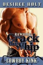 Rawhide: Crack the Whip ebook by Desiree  Holt