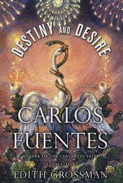 Destiny and Desire - A Novel ebook by Carlos Fuentes,Edith Grossman