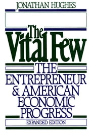 The Vital Few - The Entrepreneur and American Economic Progress ebook by Jonathan Hughes