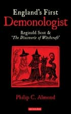 England's First Demonologist - Reginald Scot and 'The Discoverie of Witchcraft' ebook by Philip C. Almond