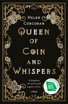 Queen of Coin and Whispers - A kingdom of secrets and a game of lies ebook by Helen Corcoran