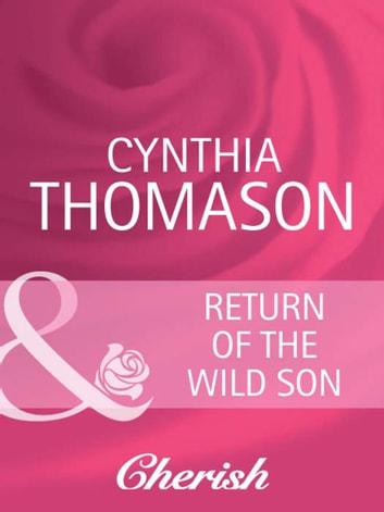 Return of the Wild Son (Mills & Boon Cherish) ebook by Cynthia Thomason