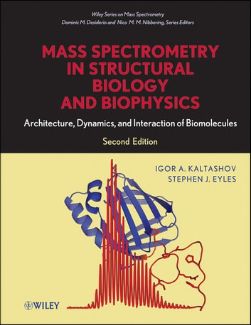 Mass Spectrometry in Structural Biology and Biophysics - Architecture, Dynamics, and Interaction of Biomolecules ebook by Igor A. Kaltashov,Stephen J. Eyles,Dominic M. Desiderio,Nico M. Nibbering