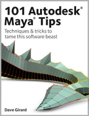 101 Autodesk Maya Tips ebook by Dave Girard