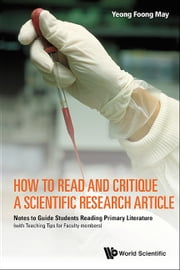 How to Read and Critique a Scientific Research Article - Notes to Guide Students Reading Primary Literature (with Teaching Tips for Faculty Members) ebook by Foong May Yeong