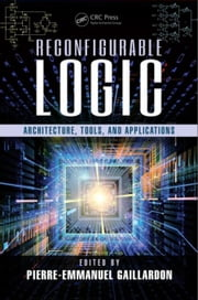 Reconfigurable Logic: Architecture, Tools, and Applications ebook by Gaillardon, Pierre-Emmanuel