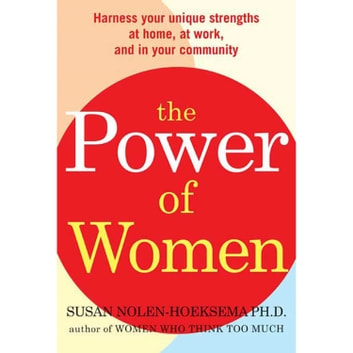 The Power of Women - Harness Your Unique Strengths at Home, at Work, and in Your Community audiobook by Susan Nolen-Hoeksema