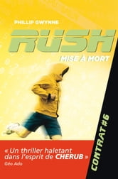 Rush (Contrat 6) - Mise à mort ebook by Phillip Gwynne