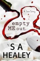 Empty Me Out (The Liquid Series Book 1) ebook by S. A. Healey