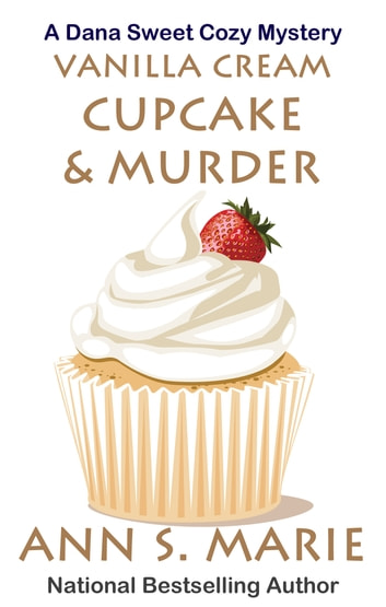 Vanilla Cream Cupcake & Murder (A Dana Sweet Cozy Mystery Book 4) ebook by Ann S. Marie