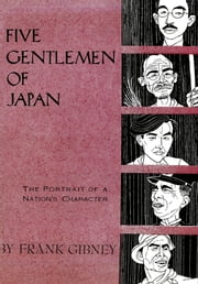 Five Gentlemen of Japan - The Portrait of a Nation's Character ebook by Frank Gibney
