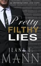 Pretty Filthy Lies ebook by Jeana E. Mann