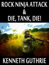 Rock Ninja Attack and Die, Tank, Die! (Two Story Pack) ebook by Kenneth Guthrie