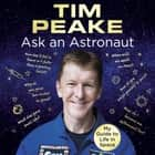 Ask an Astronaut - My Guide to Life in Space (Official Tim Peake Book) audiobook by Tim Peake, Tim Peake, Robin Ince