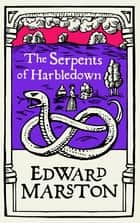 The Serpents of Harbledown - A gripping medieval mystery from the bestselling author ebook by Edward Marston