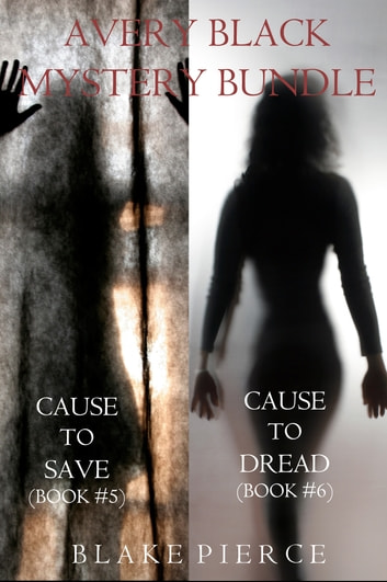Avery Black Mystery Bundle: Cause to Save (#5) and Cause to Dread (#6) ebook by Blake Pierce