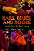 Bars, Blues, and Booze ebook by Emily D. Edwards