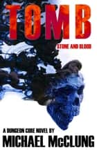 Tomb: Stone and Blood - Tomb, #1 ebook by Michael McClung