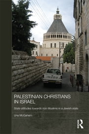 Palestinian Christians in Israel - State Attitudes towards Non-Muslims in a Jewish State ebook by Una McGahern