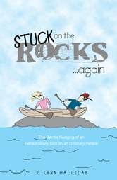 Stuck on the Rocks...Again - The Gentle Nudging of an Extraordinary God on an Ordinary Person ebook by Lynn Halliday