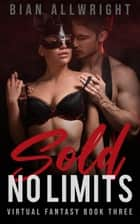 Sold: No Limits - Virtual Fantasy, #3 ebook by Bian Allwright