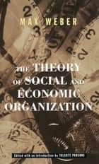 The Theory Of Social And Economic Organization eBook by Max Weber