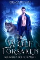 The Wolf Forsaken - Rite of the Wolf ebook by Juliana Haygert