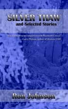 Silver Thaw and Selected Stories ebook by Ron Johnson