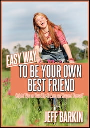 Easy Way To Be Your Own Bestfriend: Helpful Tips on Your Way To Love and Respect Yourself ebook by Jeff Barkin