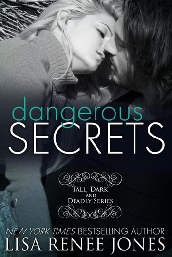 Dangerous Secrets (a Tall, Dark and Deadly standalone) - Tall, Dark and Deadly, #2 ebook by Lisa Renee Jones