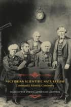 Victorian Scientific Naturalism - Community, Identity, Continuity ebook by Bernard Lightman, Gowan Dawson