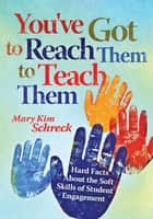 You've Got to Reach Them to Teach Them ebook by Mary Kim Schreck