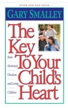 The Key to Your Child's Heart ebook by Gary Smalley