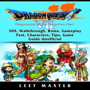 Dragon Quest VII Fragments of a Forgotten Past Game, Walkthrough, 3DS, Characters, Tips, Cheats, Download, Guide Unofficial audiobook by Leet Master