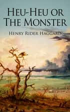 Heu-Heu or The Monster ebook by Henry Rider Haggard