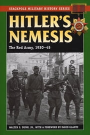 Hitler's Nemesis - The Red Army, 1930-45 ebook by David Glantz,Walter S. Dunn Jr.