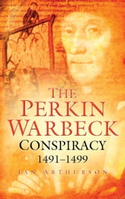 The Perkin Warbeck Conspiracy ebook by Ian Arthurson