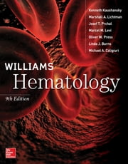 Williams Hematology, 9E ebook by Kenneth Kaushansky, Marshall A. Lichtman, Josef Prchal,...